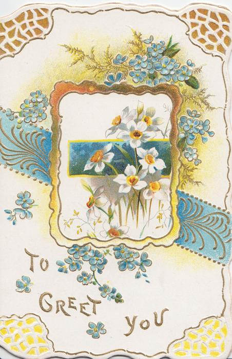 TO GREET YOU in gilt below inset of daffodils set in blue & gilt design, forget-me-nots around, embossed