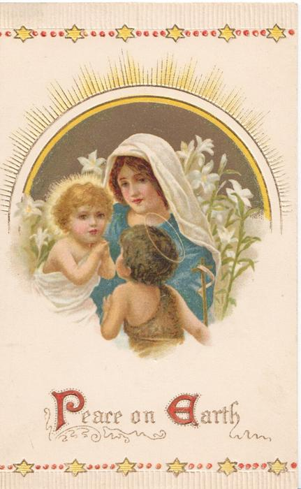 PEACE ON EARTH (P & E illuminated) Baby Jesus, Mary & angel with halo, lilies behind, embossed design of yellow stars above & below
