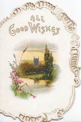 ALL GOOD WISHES in gilt on white background, perforated gilt & white design round watery rural winter scene, pink flowers left, church behind