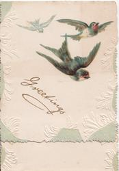 GREETINGS in gilt, 3 bluebirds of happiness, 2 fly down & one up, marginal embossed design of stylised leaves