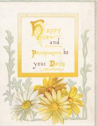 HAPPY AND PROSPEROUS BE YOUR DAYS, stylised silver foliage on either side of yelow & white daisies