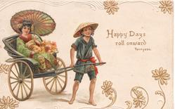 HAPPY DAYS ROLL ONWARD in gilt, Japanese girl with parasol pulled right in rickshaw, stylised flowers around