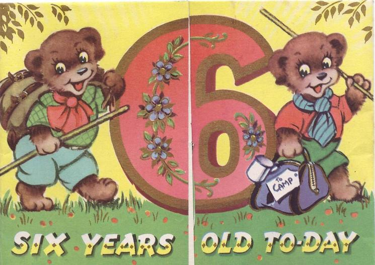 SIX YEARS OLD TO-DAY bears carrying camping gear stand on either side of number 6