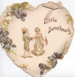 LITTLE SWEETHEARTS in gilt, boy & girl in old style dress stand holding hands, violets around on heart-shaped valentine