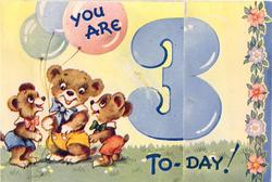 YOU ARE, on balloon, 3 TO-DAY 3 bears, one hold balloons, large blue 3
