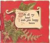 WITH ALL MY HEART I WISH YOU HAPPY HOURS(W & I illuminated) on white inset, ivy leaves & ferns, red background