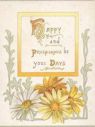 HAPPY AND PROSPEROUS BE YOUR DAYS(H,P & D illuminated) on white inset, yellow & white daisies