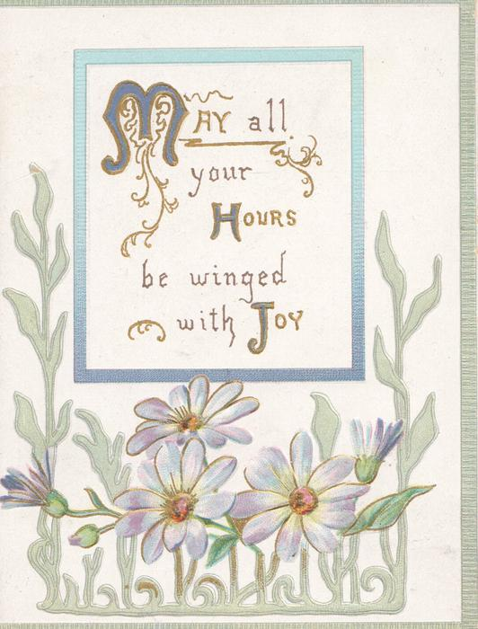 MAY ALL YOUR HOURS BE WINGED WITH JOY(M, H & J illuminated) on white inset, pale purple daisies