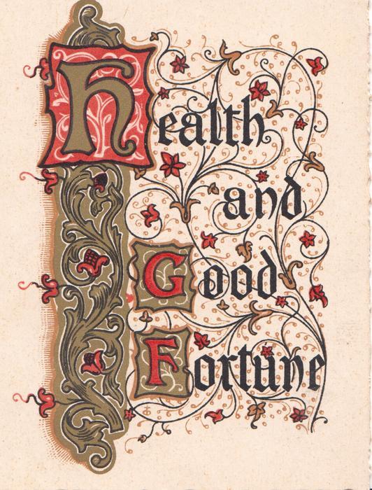 HEALTH AND GOOD FORTUNE(H,G & F illuminated) in elaborate gilt, black & coloured design