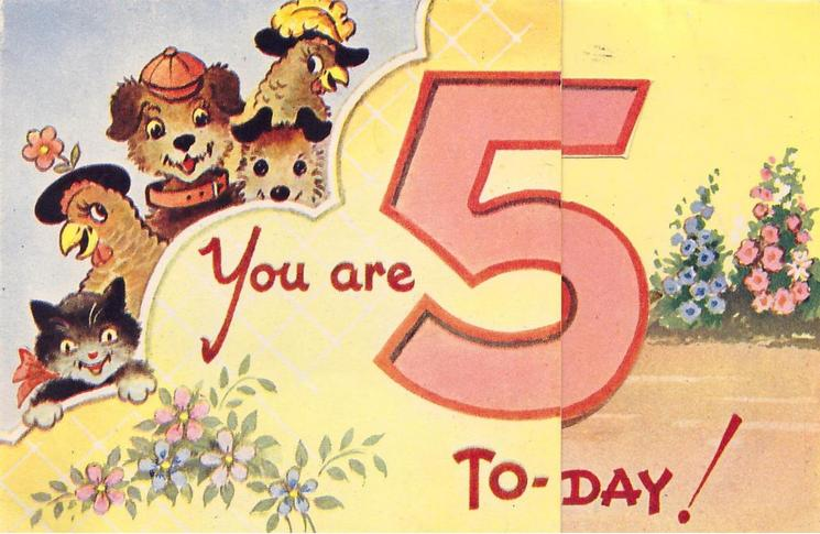 YOU ARE 5 TO-DAY! 5 animals (2 hens, 2 dogs & one cat) left, large red 5, flowers