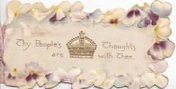 THY PEOPLE'S THOUGHTS ARE WITH THEE embossed gilt crown with floral pansy display