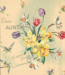 HAPPY DAYS below DEAR AUNTIE central bunch of daffodils & tulips, croci, bluebirds of happiness