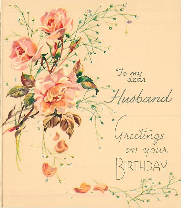 GREETINGS ON YOUR BIRTHDAY below TO MY DEAR HUSBAND 3 pink roses & buds with sparse baby's breath