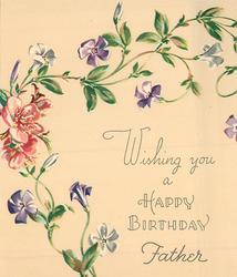 WISHING YOU A HAPPY BIRTHDAY FATHER trailing purple & white flowered vine, several pink blossoms centre left