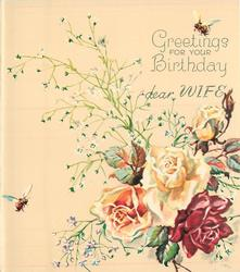 GREETINGS FOR YOUR BIRTHDAY DEAR WIFE above 4 roses --  3 yellow & 1 red, white floral sprays, 2 bees