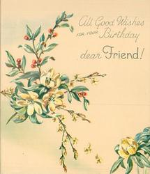 ALL GOOD WISHES FOR YOUR BIRTHDAY DEAR FRIEND! right of buttercups, yellow jasmine & plant with red berries