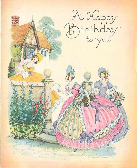 A HAPPY BIRTHDAY TO YOU 3 women in hoop skirts, two carry floral baskets, cottage distant left