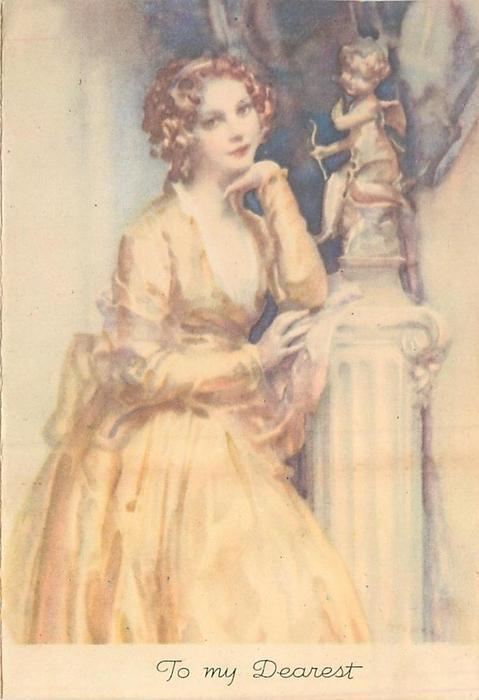 TO MY DEAREST woman in yellow dress leans on column with cupid statue, left hand to her chin