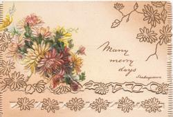 MANY MERRY DAYS in gilt right of many coloured chrysanthemums, stylised flowers around