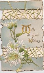 WITH ALL GOOD WISHES in gilt above right of white chrysanthemums, perforated lattice design, grey background