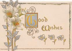 GOOD WISHES (illuminated G) in gilt, lilies with stylised leaves left