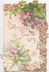 WITH EVERY GOOD WISH on white background violets & ivy leaves around, stylised perforated marginal design