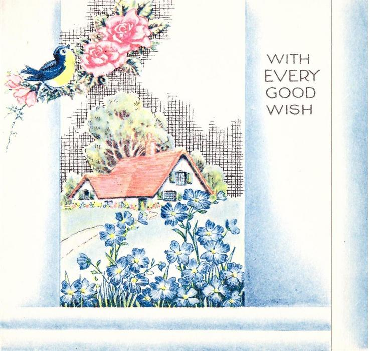 WITH EVERY GOOD WISH blue & yellow bird perches next to pink roses, inset cottage with blue flowers in foreground