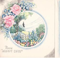 MANY HAPPY DAYS circular inset with rural view of birch tree, white fence & flowers, 2 pink roses & blue flowers upper left