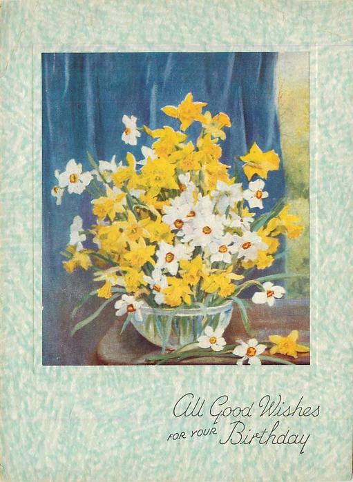 ALL GOOD WISHES FOR YOUR BIRTHDAY below oblong insert, yellow & white daffodils in glass bowl, blue curtain behind
