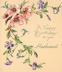 A HAPPY BIRTHDAY TO YOU  HUSBAND trailing purple & white flowered vine, several pink blossoms upper left