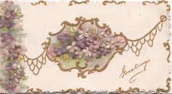 GREETINGS in gilt below right, violets in gilt margined inset, gilt edges, embossed