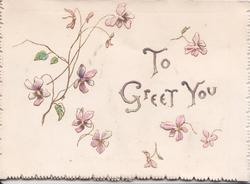 TO GREET YOU in gilt on white background, violets  around, embossed