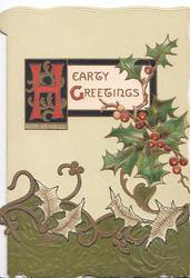 HEARTY GREETINGS (H  illuminated) above holly & green leafy design below, embossed