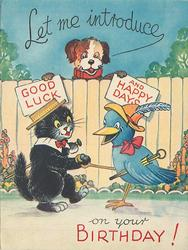 LET ME INTRODUCE GOOD LUCK AND HAPPY DAYS ON YOUR BIRTHDAY dog holds signs over fence, black cat shakes bluebird's 'hand'