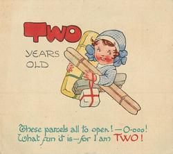 TWO YEARS OLD beside head & shoulders of girl in blue gingham carrying parcels THESE PARCELS ALL TO OPEN ... FOR I AM TWO!