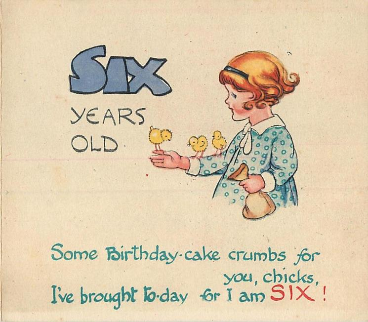 SIX YEARS OLD girl faces left, 3 chicks perch on her right arm SOME BIRTHDAY - CAKE CRUMBS .. FOR I AM SIX!