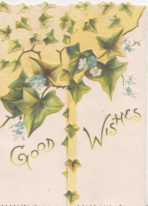 GOOD WISHES  in gilt below ivy leaves, scant forget-me-nots & yellow design