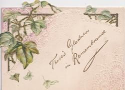 THERE'S GLADNESS IN REMEMBRANCE in gilt, designed embossed background, perforated ivy design upper left