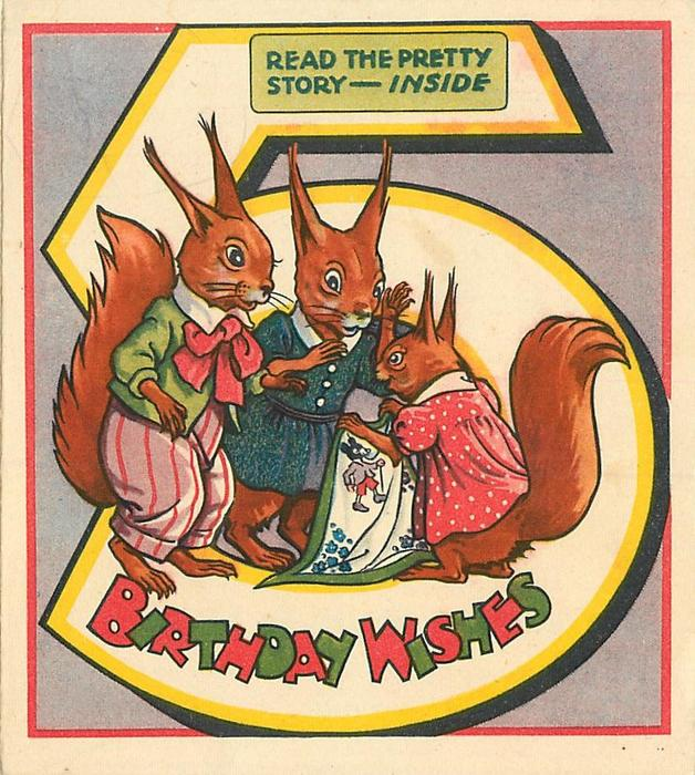 BIRTHDAY WISHES--  READ THE PRETTY STORY - INSIDE personised squirrel family,  large number 5 behind
