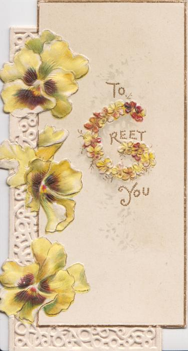 TO GREET YOU(G illuminated), 3 yellow/bronze pansies left, marginal perforated design left &  below