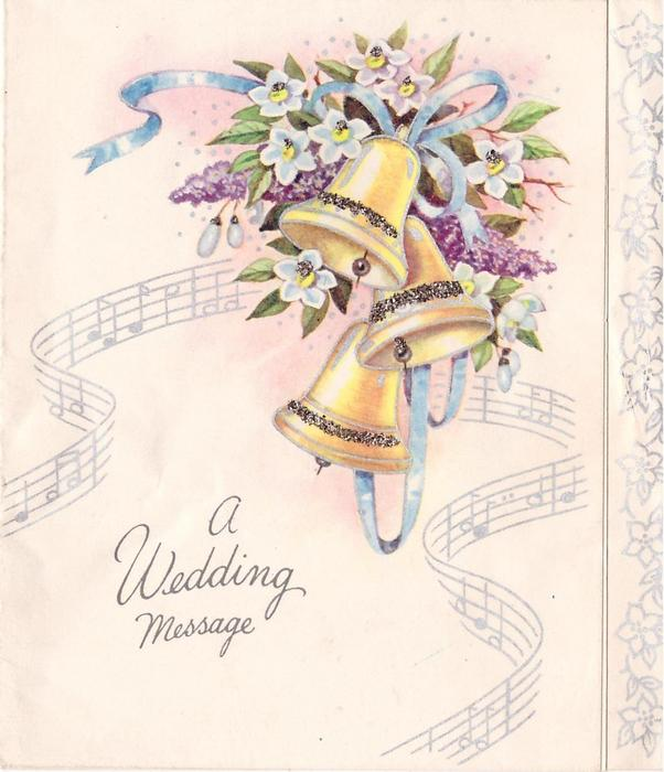 A WEDDING MESSAGE 3 glittered bells with blue ribbon, floral bunch & silvered music notation, panel of silvered flowers right