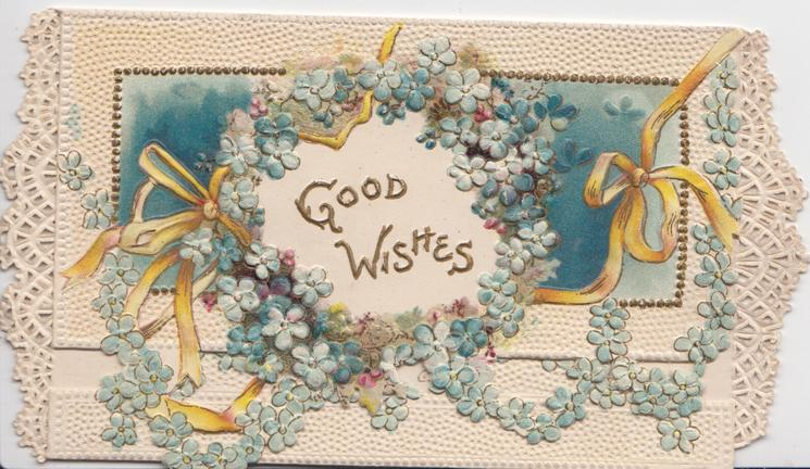 GOOD WISHES  in gilt on white inset surrounded by chains of blue forget-me-nots, orange ribbons