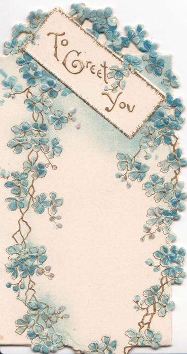 TO GREET YOU in gilt on white inset among blue forget-me-nots cascading down  the card