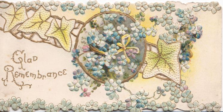 GLAD REMEMBRANCE in gilt lower left, blue forget-me-nots on perforated design & marginal, ivy leaves