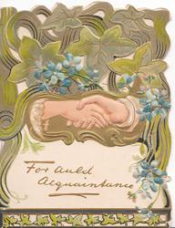 FOR AULD ACQUAINTANCE in gilt below female & male hands touching in inset, complex perforated design, blue forget-me-nots around