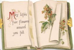 MAY LIFE'S FAIR FLOWERS AROUND YOU FALL on left page of card shaped as book, mignonette right