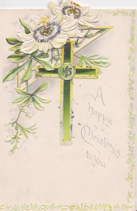 A HAPPY CHRISTMAS TO YOU below perforated white passion flowers over green design with HIS cross