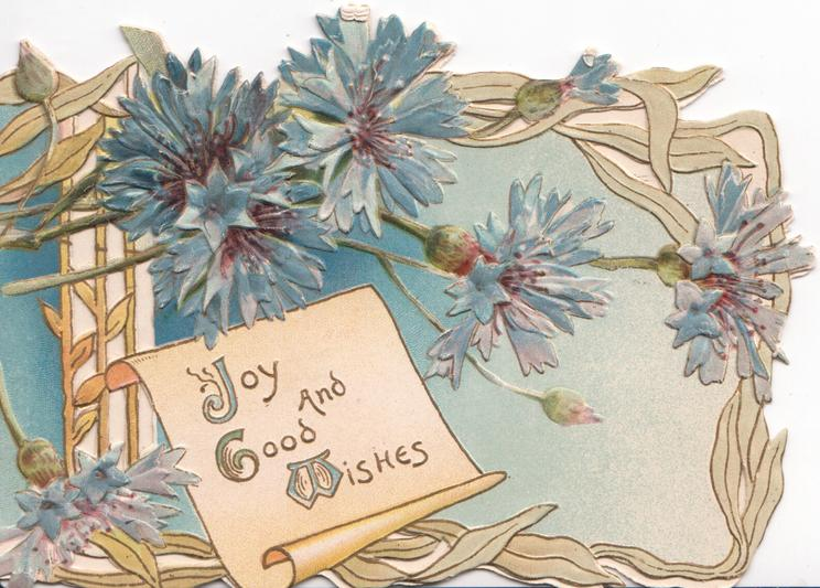 JOY AND GOOD WISHES (J, G, & W illuminated) in gilt below blue cornflowers, embossed, perforated design