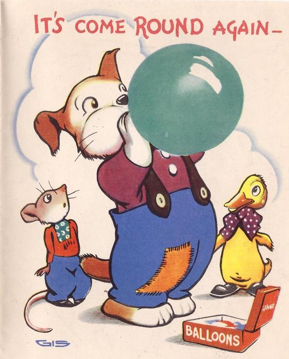 IT'S COME ROUND AGAIN dog blows up green balloon, mouse left, duck right, red box of BALLOONS