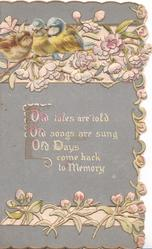 OLD TALES ARE TOLD OLD SONGS ARE SUNG OLD DAYS COME BACK TO MEMORY 3 blue-tits in stylised blossom, perforated grey background